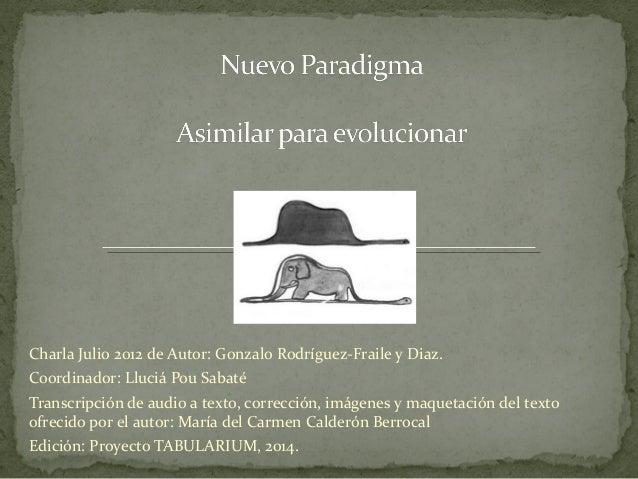 Charla Julio 2012 de Autor: Gonzalo Rodríguez-Fraile y Diaz. Coordinador: Lluciá Pou Sabaté Transcripción de audio a texto...