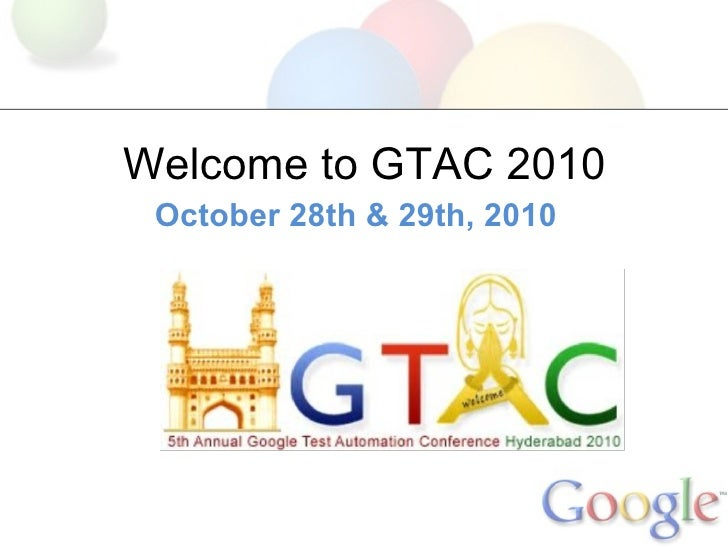 Welcome to GTAC 2010 October 28th & 29th, 2010