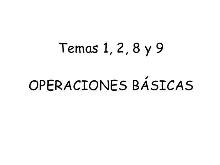 Temas 1, 2, 8 y 9 OPERACIONES BÁSICAS