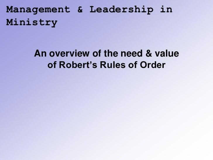 Management & Leadership inMinistry    An overview of the need & value      of Robert's Rules of Order