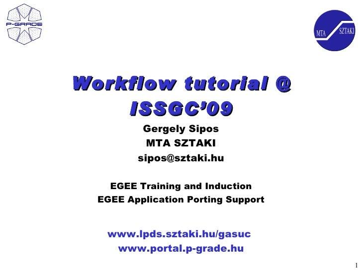 Workflow tutorial @     ISSGC'09           Gergely Sipos            MTA SZTAKI          sipos@sztaki.hu      EGEE Training...