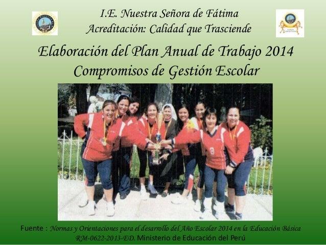 I.E. Nuestra Señora de Fátima Acreditación: Calidad que Trasciende  Elaboración del Plan Anual de Trabajo 2014 Compromisos...