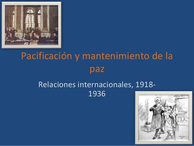 Pacificación y mantenimiento de lapazRelaciones internacionales, 1918-1936