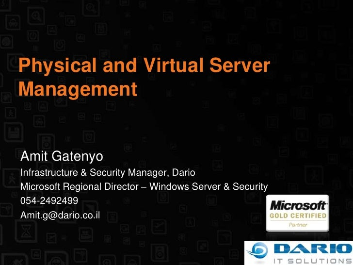Physical and Virtual Server Management<br />Amit Gatenyo<br />Infrastructure & Security Manager, Dario<br />Microsoft Regi...