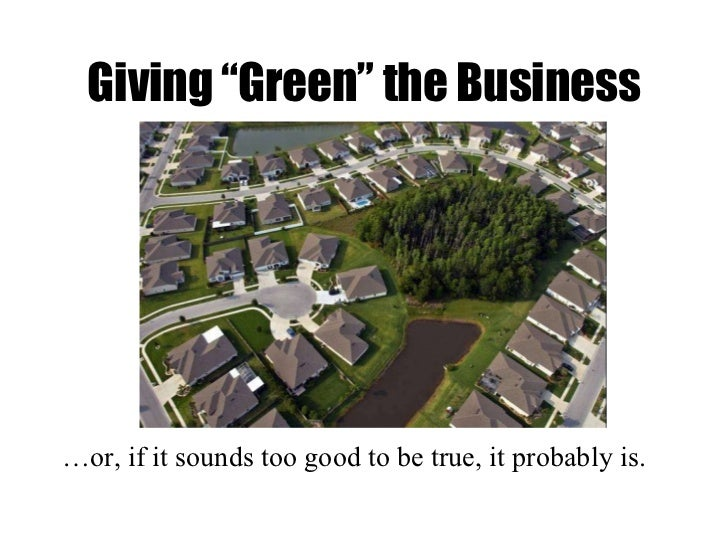 "Giving ""Green"" the Business <ul><li>… or, if it sounds too good to be true, it probably is. </li></ul>"