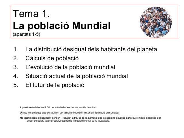 Tema 1.  La població Mundial  (apartats 1-5)  1. La distribució desigual dels habitants del planeta  2. Càlculs de poblaci...
