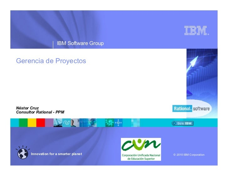 ®                      IBM Software GroupGerencia de ProyectosNéstor CruzConsultor Rational - PPM       Innovation for a s...