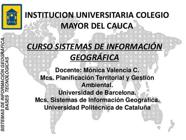 INSTITUCION UNIVERSITARIA COLEGIO MAYOR DEL CAUCA CURSO SISTEMAS DE INFORMACIÓN GEOGRÁFICA SISTEMASDEINFORMACIÓNGEOGRÁFICA...