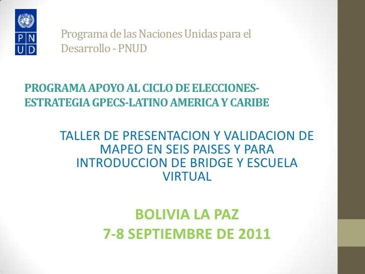 Programa de lasNacionesUnidaspara elDesarrollo - PNUDPROGRAMA APOYO AL CICLO DE ELECCIONES-ESTRATEGIA GPECS-LATINO AMERICA...