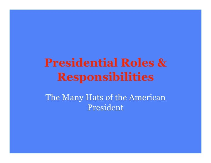 the roles and responsibilities of a president Constitutional role office of the president the president of ireland (uachtar n na h ireann) is ireland's head of state the office of president was established by the constitution (bunreacht na h ireann.