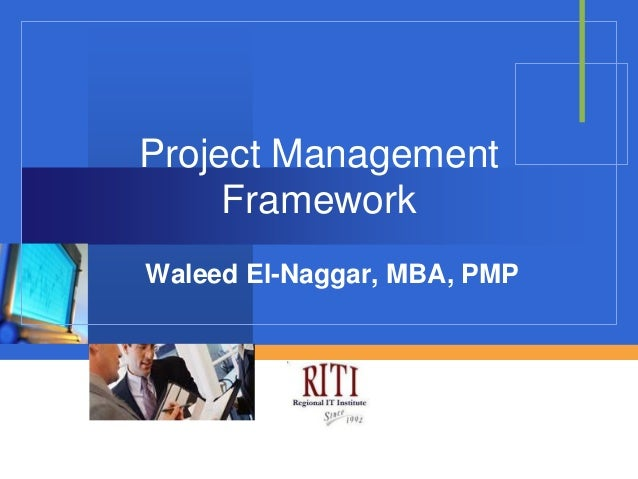 Project Management     FrameworkWaleed El-Naggar, MBA, PMP           Company           LOGO