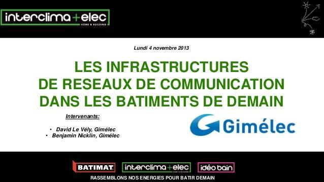 Lundi 4 novembre 2013  LES INFRASTRUCTURES DE RESEAUX DE COMMUNICATION DANS LES BATIMENTS DE DEMAIN Intervenants: • David ...