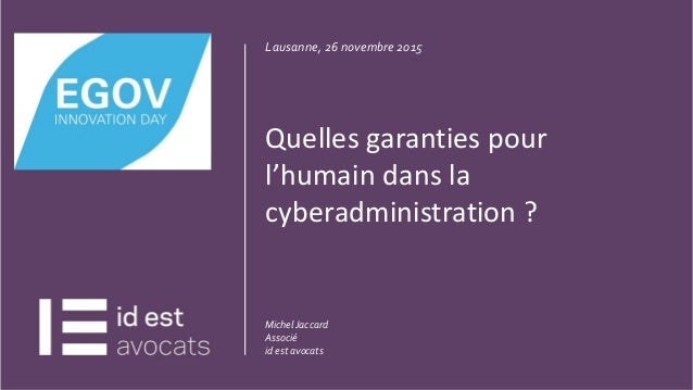 CLIQUEZ ET MODIFIEZ LETITRE 1 04.05.15 Lausanne, 26 novembre 2015 Quelles garanties pour l'humain dans la cyberadministrat...