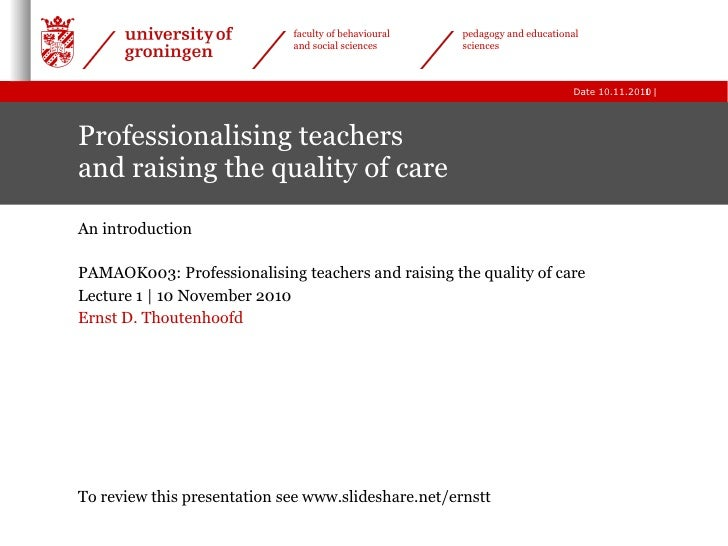 Professionalising teachers  and raising the quality of care An introduction PAMAOK003: Professionalising teachers and rais...