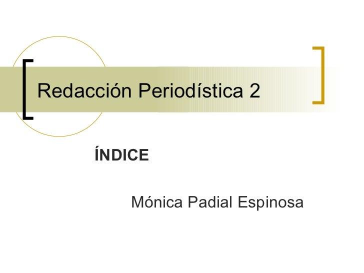 Redacción Periodística 2 ÍNDICE Mónica Padial Espinosa