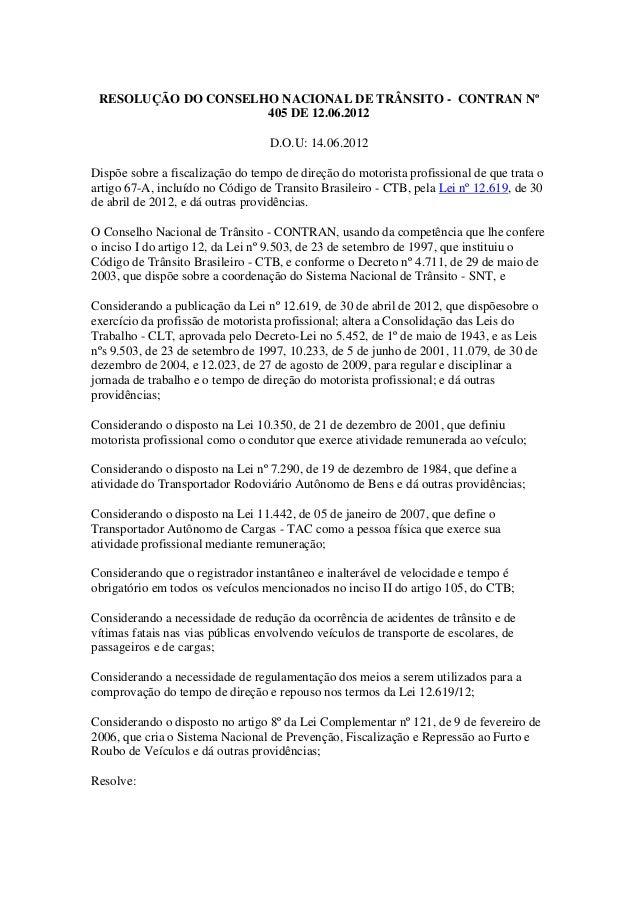RESOLUÇÃO DO CONSELHO NACIONAL DE TRÂNSITO - CONTRAN Nº 405 DE 12.06.2012 D.O.U: 14.06.2012 Dispõe sobre a fiscalização do...