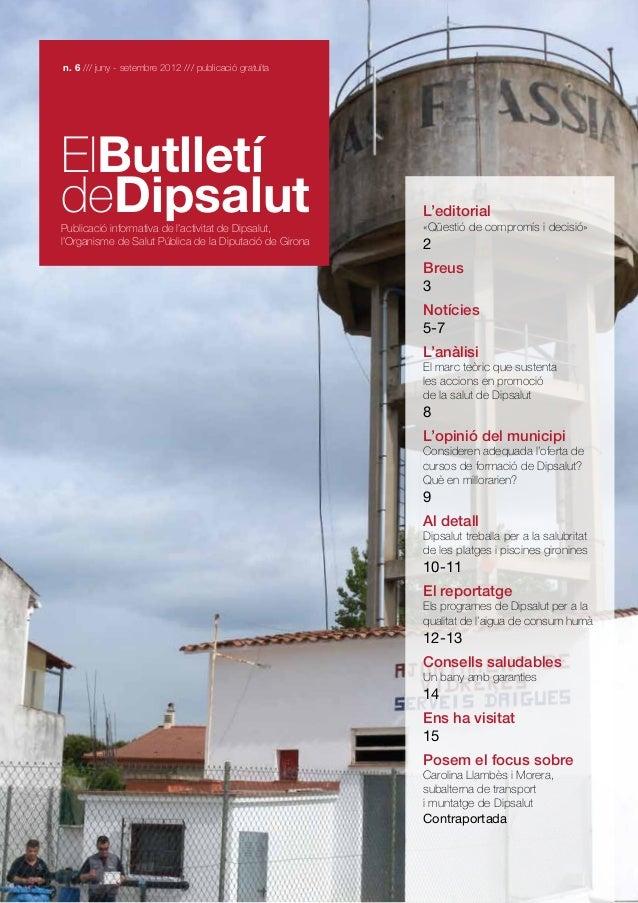 n. 6 /// juny - setembre 2012 /// publicació gratuïta  ElButlletí deDipsalut  Publicació informativa de l'activitat de Dip...