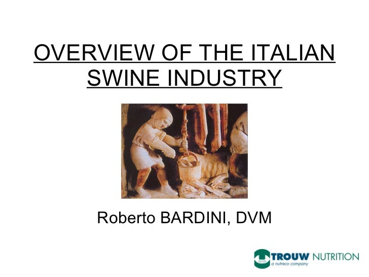 OVERVIEW OF THE ITALIAN SWINE INDUSTRY Roberto BARDINI, DVM