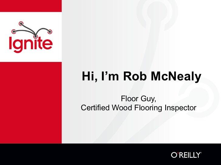 Hi, I'm Rob McNealy            Floor Guy, Certified Wood Flooring Inspector