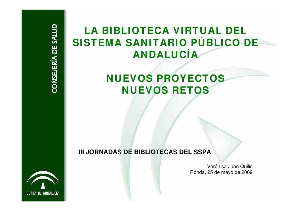 LA BIBLIOTECA VIRTUAL DEL SISTEMA SANITARIO PÚBLICO DE           ANDALUCÍA         NUEVOS PROYECTOS          NUEVOS RETOS ...