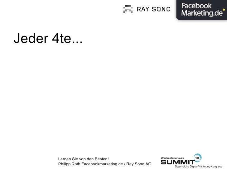 Jeder 4te... Lernen Sie von den Besten!  Philipp Roth  Facebookmarketing.de / Ray Sono AG