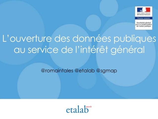 L'ouverture des données publiques au service de l'intérêt général @romaintales @etalab @sgmap