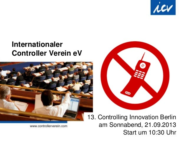 Internationaler Controller Verein eV 13. Controlling Innovation Berlin am Sonnabend, 21.09.2013 Start um 10:30 Uhr