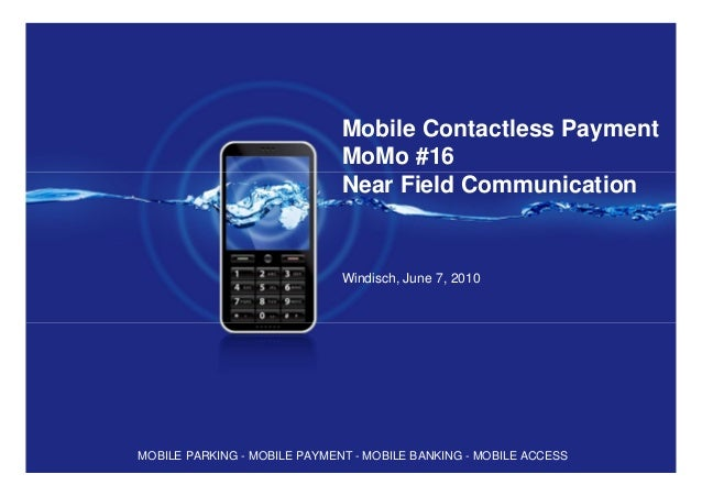 Mobile Contactless Payment MoMo #16 Near Field Communication Windisch, June 7, 2010 MOBILE PARKING - MOBILE PAYMENT - MOBI...
