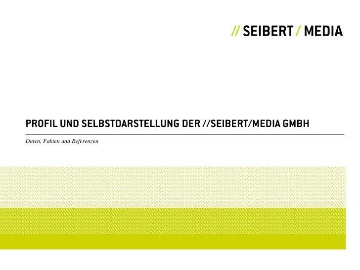 PROFIL UND SELBSTDARSTELLUNG DER //SEIBERT/MEDIA GMBH Daten, Fakten und Referenzen