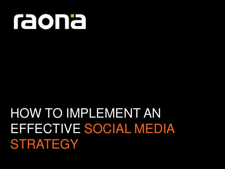HOW TO IMPLEMENT ANEFFECTIVE SOCIAL MEDIASTRATEGY