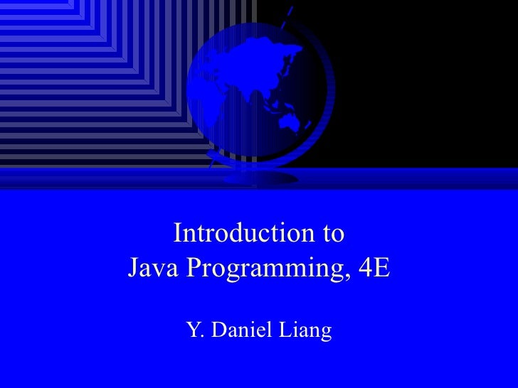 Introduction to Java Programming, 4E Y. Daniel Liang