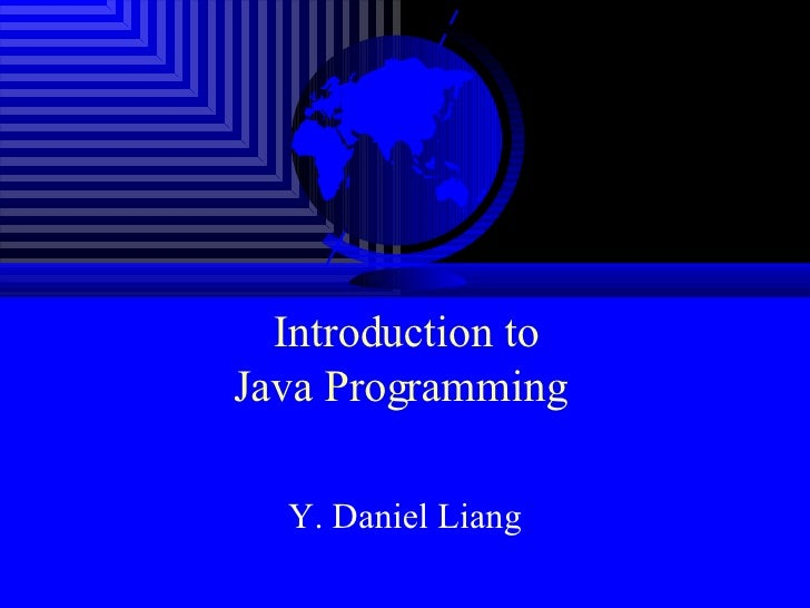 Introduction to Java Programming  Y. Daniel Liang