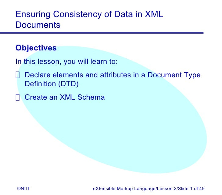 Ensuring Consistency of Data in XMLDocumentsObjectivesIn this lesson, you will learn to: Declare elements and attributes i...
