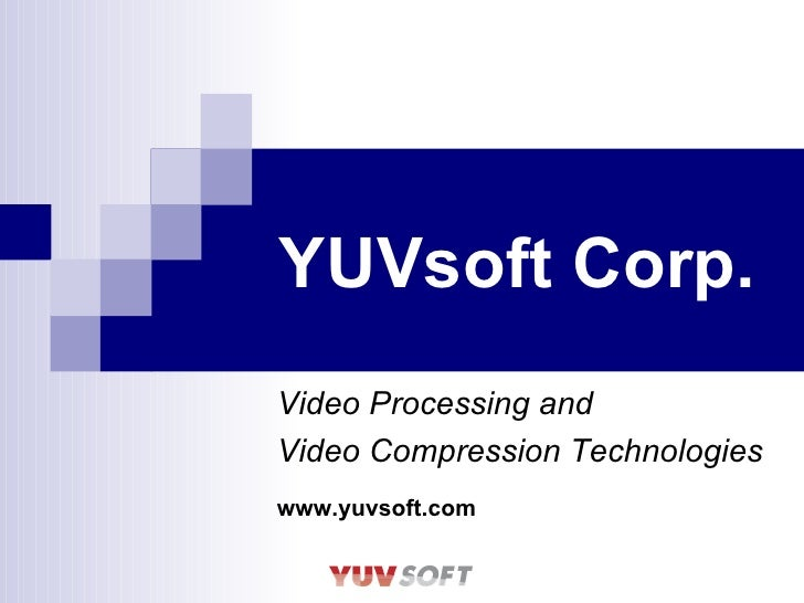 YUVsoft Corp. Video Processing   and Video Compression   Technologies   www.yuvsoft.com