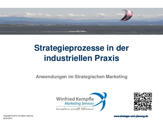 Strategieprozesse in der industriellen Praxis Anwendungen im Strategischen Marketing  Copyright © 2014. All rights reserve...