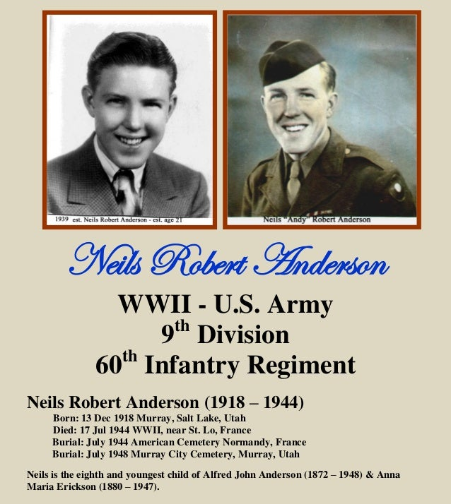 Neils Robert Anderson WWII - U.S. Army 9th Division 60th Infantry Regiment Neils Robert Anderson (1918 – 1944) Born: 13 De...