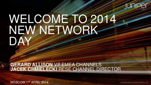 Copyright © 2013 Juniper Networks, Inc.1 Copyright © 2013 Juniper Networks, Inc. WELCOME TO 2014 NEW NETWORK DAY GERARD AL...