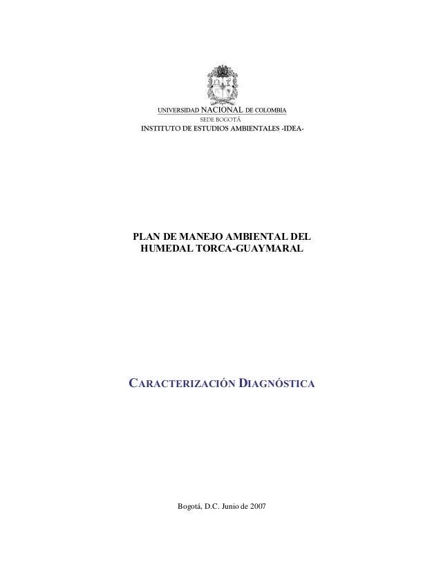 PLAN DE MANEJO AMBIENTAL DELHUMEDAL TORCA-GUAYMARALCARACTERIZACIÓN DIAGNÓSTICABogotá, D.C. Junio de 2007