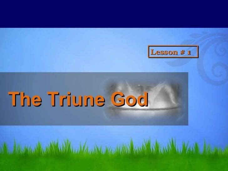 The Triune God  Lesson # 1