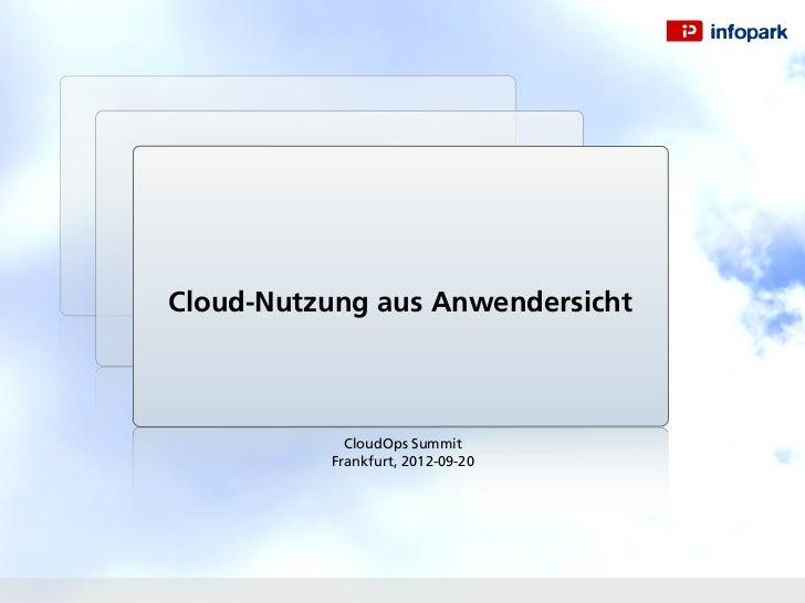 Cloud-Nutzung aus Anwendersicht            CloudOps Summit          Frankfurt, 2012-09-20