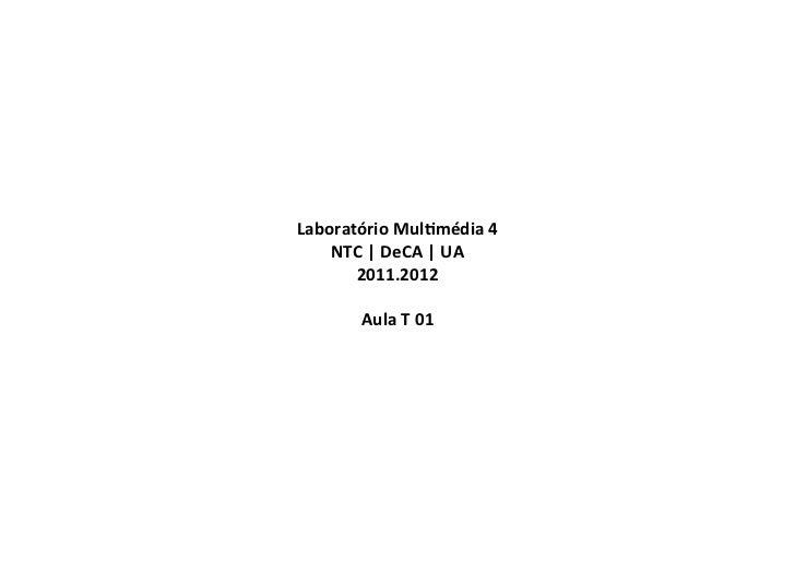 Laboratório Mul-média 4     NTC | DeCA | UA        2011.2012                          Aula T 01