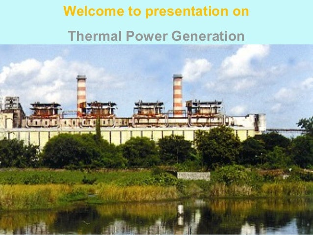 Welcome to presentation on Thermal Power Generation
