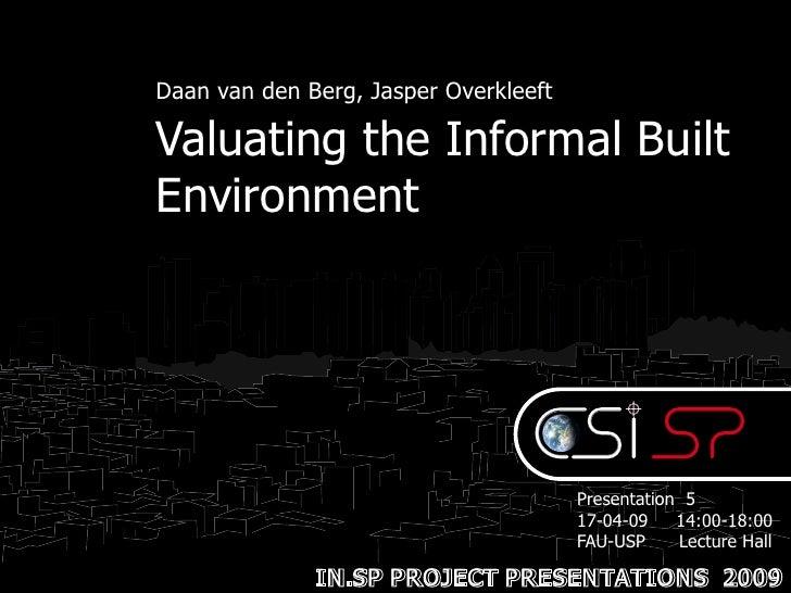 CSI.SP: Valuating The Informal Built Environment by Daan van den Berg, Jasper Overkleeft (17 Apr 2009)