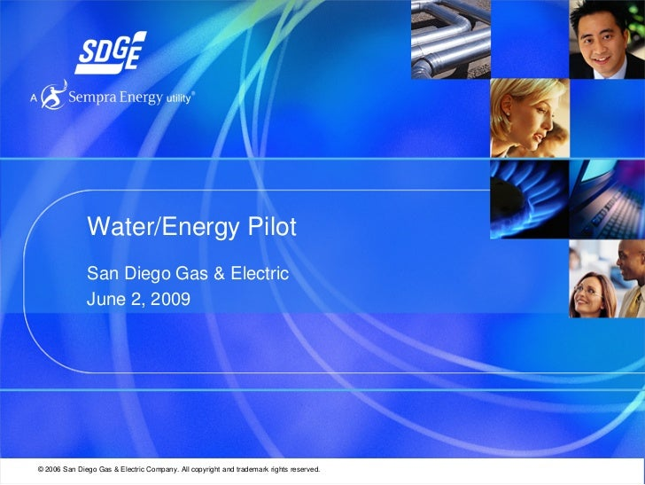 Water/Energy Pilot               San Diego Gas & Electric               June 2, 2009     © 2006 San Diego Gas & Electric C...