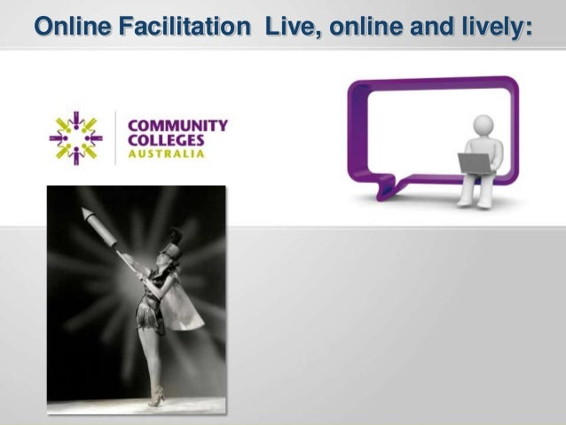 Online Facilitation Live, online and lively: