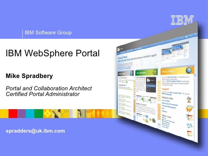 IBM Software Group    IBM WebSphere Portal  Mike Spradbery Portal and Collaboration Architect Certified Portal Administrat...