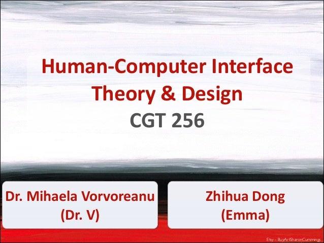 Human-‐Computer  Interface   Theory  &  Design   CGT  256 Dr.  Mihaela  Vorvoreanu   (Dr.  V)  Zhihua...
