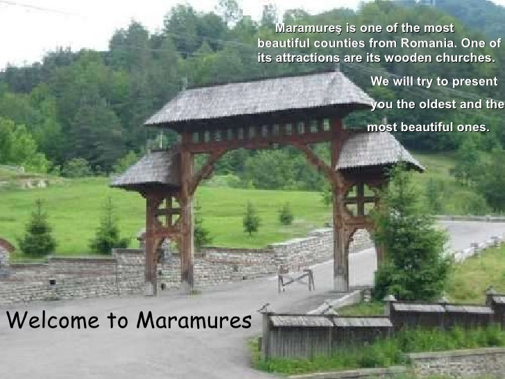 Welcome to Maramure s Maramure ş  is one of the most beautiful counties from Romania.   One of its attractions are its woo...