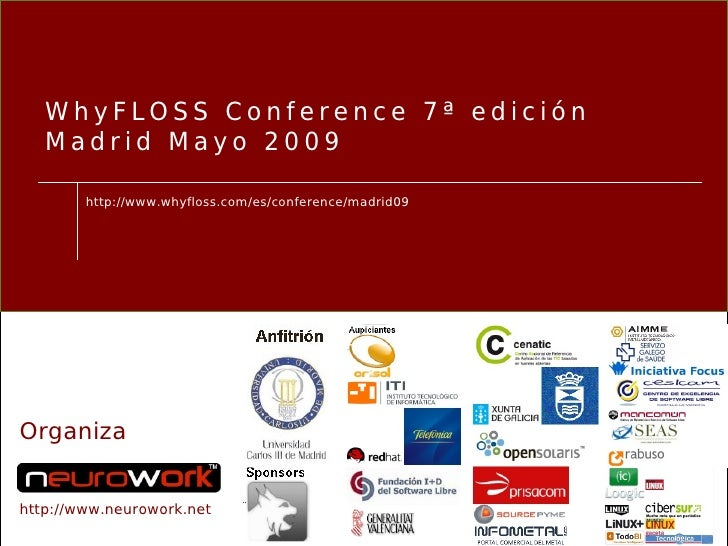WhyFLOSS Conference 7ª edición    Madrid Mayo 2009          http://www.whyfloss.com/es/conference/madrid09     Organiza   ...