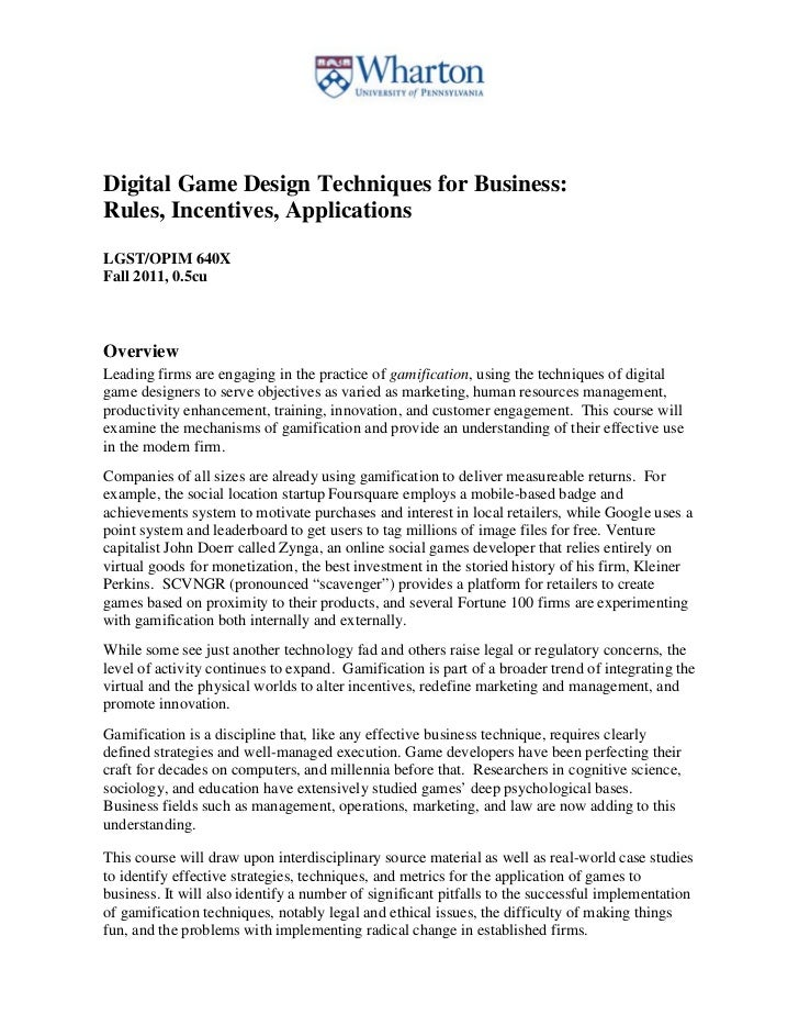 Digital Game Design Techniques for Business:Rules, Incentives, ApplicationsLGST/OPIM 640XFall 2011, 0.5cuOverviewLeading f...